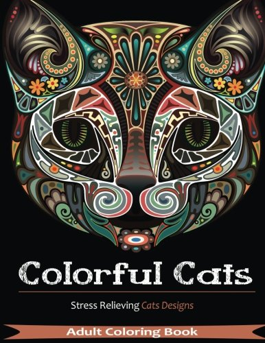 Colorful Cat (Adult Coloring Book: Colorful Cats: Stress Relieving Cats Designs: Over 30 Species of Cats in Beautiful Scenes to Color)
