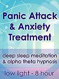 Panic Attack & Anxiety Treatment - Low Light 8 Hour - Deep Sleep Meditation & Alpha Theta Hypnosis