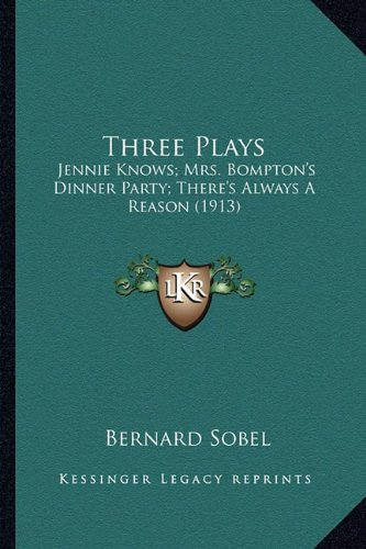 Read Online Three Plays: Jennie Knows; Mrs. Bompton's Dinner Party; There's Always A Reason (1913) ebook