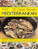 50 Classic Recipes Mediterranean, Joanna Farrow and Jacqueline Clark, 1844764516
