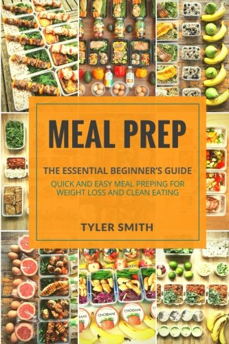 Meal Prep: The Essential Beginner's Guide – Quick and Easy Meal Prepping for Weight Loss and Clean Eating (Volume 3)