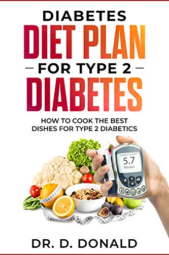 Diabetes Diet Plan for Type 2 Diabetes: How to cook the best dishes for Type 2 diabetes by Daniel Donald