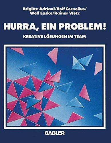 Hurra, Ein Problem!: Kreative Lösungen im Team (German Edition)
