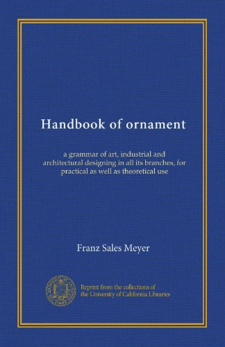 Handbook of ornament: a grammar of art, industrial and architectural designing in all its branches, for practical as well as theoretical use