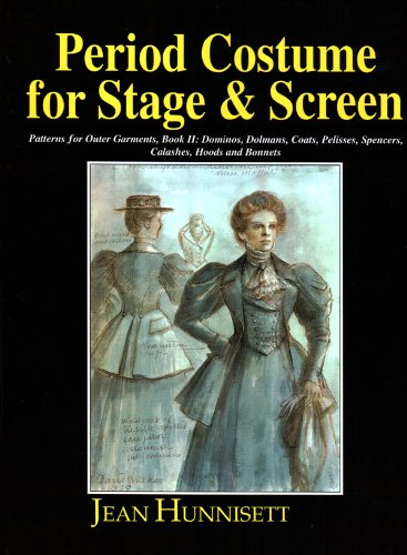 Period Costume for Stage and Screen: Dominos, Dolmans, Coats, Pelisses, Spencers, Calashes, Hoods & Bonnets ()
