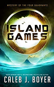 Island Games: Mystery of the Four Quadrants by [Boyer, Caleb J.]