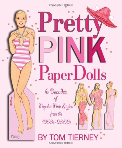 (Pretty Pink Paper Dolls: 6 Decades of Popular Pink Styles from The)