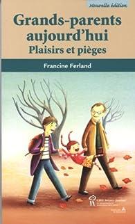Grands parents aujourd hui plaisirs par Francine Ferland