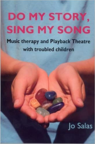 Book Do My Story: Sing My Song: Music Therapy and Playback Theatre with Troubled Children by Jo Salas (2009-04-01)
