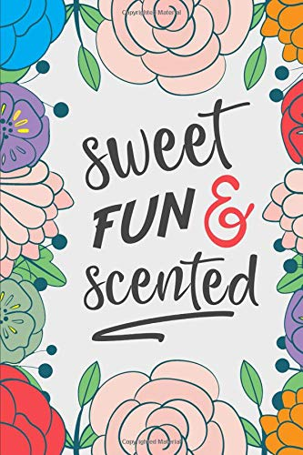 Sweet Fun & Scented: An Aromatherapy Blank Book to Record your most loved Blends!