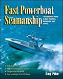 : Fast Powerboat Seamanship : The Complete Guide to Boat Handling, Navigation, and Safety