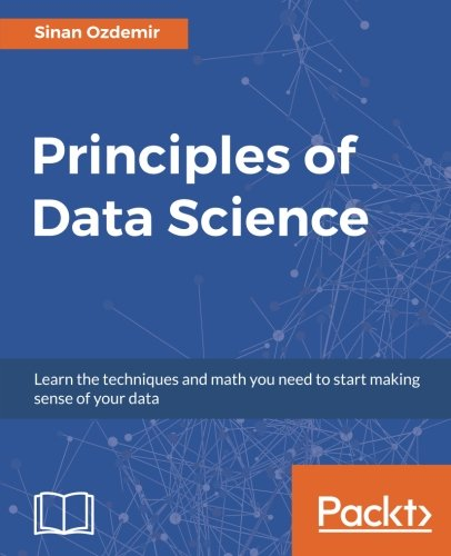 Principles of Data Science: Learn the techniques and math you need to start making sense of your data by Packt Publishing - ebooks Account