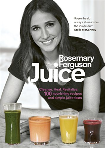 Juice: Cleanse. Heal. Revitalize: 100 nourishing recipes and simple juice fasts (Juice Fast Juices)