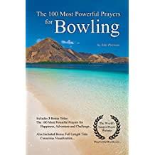 Prayer | The 100 Most Powerful Prayers for Bowling — With 3 Bonus Books to Pray for Happiness, Adventure & a Challenge
