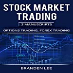 Stock Market Trading: 2 Manuscripts: Options Trading, Forex Trading | Branden Lee