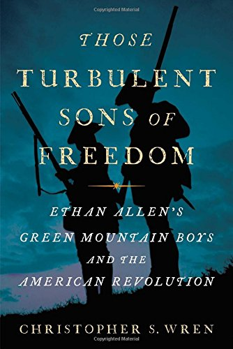 (Those Turbulent Sons of Freedom: Ethan Allen's Green Mountain Boys and the American Revolution)