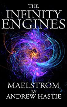 Maelstrom (The Infinity Engines Book 2) by [Hastie, Andrew]