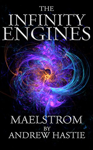 Maelstrom (The Infinity Engines Book 2) (Infinity Engine)