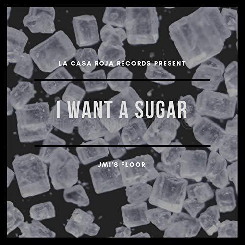 I Want A Sugar