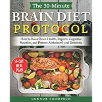 The 30-minute Brain Diet Protocol Cookbook: How to Boost Brain Health, Improve Cognitive...