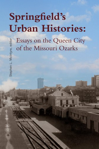 Springfield's Urban Histories: Essays on the Ruler City of the Missouri Ozarks
