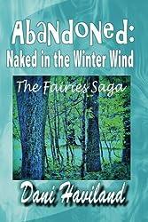 Abandoned: Naked in the Winter Wind, ii (The Fairies Saga) (Volume 1)