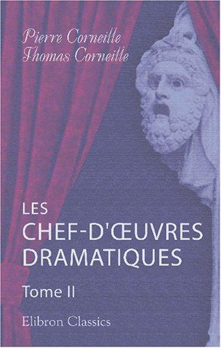 Download Les chef-d'Œuvres dramatiques de messieurs Corneille, avec le jugement des savants à la suite de chaque pièce: Tome 2 (French Edition) pdf
