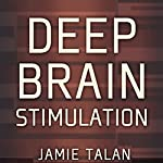 Deep Brain Stimulation: A New Treatment Shows Promise in the Most Difficult Cases | Jamie Talan