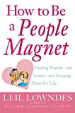 How to Be a People Magnet : Finding Friends--and Lovers--and Keeping Them for Life