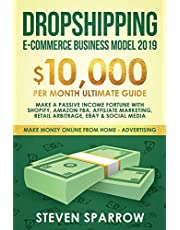 Dropshipping E-commerce Business Model 2019: $10,000/month Ultimate Guide - Make a Passive Income Fortune with Shopify, Amazon FBA, Affiliate marketing, Retail Arbitrage, Ebay and Social Media