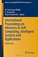 International Proceedings on Advances in Soft Computing, Intelligent Systems and Applications: ASISA 2016