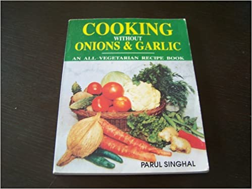 Cooking without onions and garlic all vegetarian recipe book parul cooking without onions and garlic all vegetarian recipe book parul singhal 9788174760647 amazon books forumfinder Images
