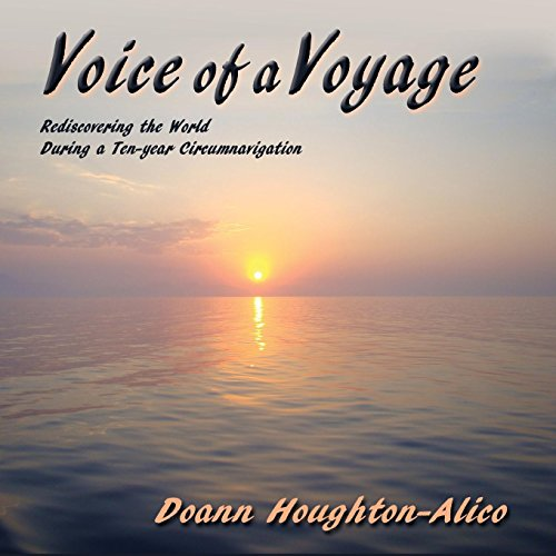 Voice of a Voyage: Rediscovering the World During a Ten-year Circumnavigation
