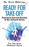 Ready for Take-Off: Preparing for Interview Questions on Your Job Search Journey (The One Hour Handbook Series)