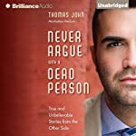 Never Argue with a Dead Person: True and Unbelievable Stories from the Other Side | Thomas John