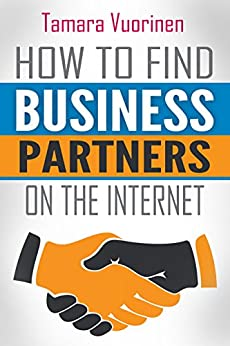 How to find Business Partners on the Internet: Top 209 E-Commerce and B2B Marketplaces by [Vuorinen, Tamara]
