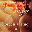 Passage dans nos vies antérieures avec les anges Audiobook by Doreen Virtue Narrated by Caroline Boyer