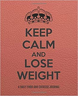 Keep Calm and Lose Weight: A Daily Food and Exercise Journal