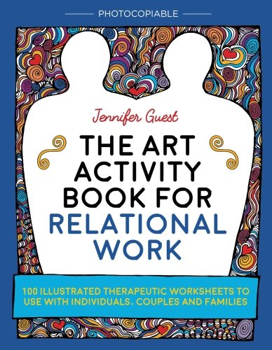 100 Sheet Amp - The Art Activity Book for Relational Work: 100 illustrated therapeutic worksheets to use with individuals, couples and families