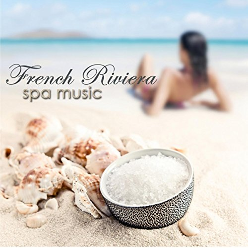 French Riviera Spa Music - Chill Music, New Age & Ambient Lounge for Luxury Spa, Massage, Holidays and Fun in Spa Resort Wellness Center