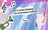 """Libros para niños: """"El cerdito Benjamin y sus Instrumentos musicales"""" (Spanish Edition): (Libros para leer, Textos cortos)"""