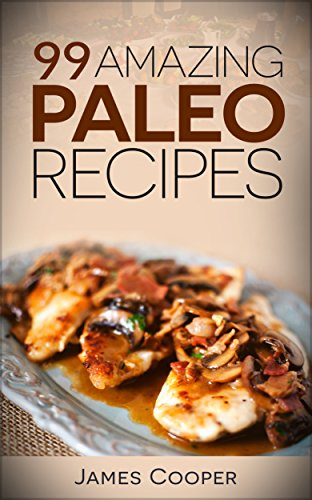 Paleo: 99 Amazing paleo recipes - Discover the benefits of the paleo diet and start losing weight today: (Paleo Cookbook, Slow cooker recipes, Paleo recipes, Paleo smoothies )