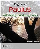 Paulus: Vollmächtiges Werkzeug Gottes