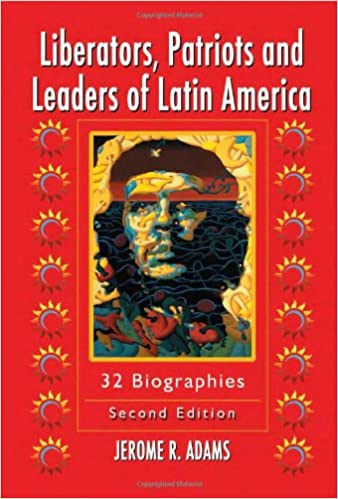 liberators patriots and leaders of latin america adams jerome r
