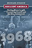Resilient America: Electing Nixon in 1968, Channeling Dissent, and Dividing Government (American Presidential Elections)