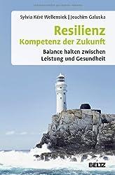 Resilienz - Kompetenz der Zukunft: Balance halten zwischen Leistung und Gesundheit (Beltz Weiterbildung)