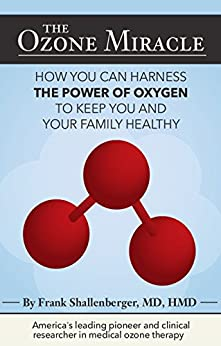 The Ozone Miracle: How you can harness the power of oxygen to keep you and your family healthy by [Shallenberger, Frank]