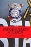 Badge Bullets and Blood, Harry Stegall, 1494940337