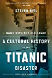 img - for Down with the Old Canoe: A Cultural History of the Titanic Disaster (Updated Edition) by Steven Biel (2012-03-26) book / textbook / text book