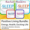 Positive Living Bundle: Energy, Health, Exciting Life: Hypnosis and Meditation - The Sleep Learning System with Rachael Meddows Speech by Joel Thielke Narrated by Rachael Meddows